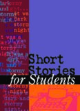 Short Stories for Students: Presenting Analysis, Context, and Criticism on Commonly Studied Short