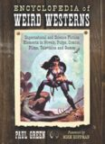 Encyclopedia of Weird Westerns: Supernatural and Science Fiction Elements in Novels, Pulps, Comics