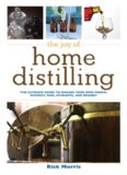 The Joy of Home Distilling: The Ultimate Guide to Making Your Own Vodka, Whiskey, Rum, Brandy