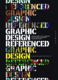 Graphic Design, Referenced: A Visual Guide to the Language, Applications, and History of Graphic