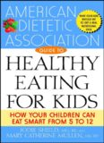 The American Dietetic Association Guide to Healthy Eating for Kids: How Your Children Can Eat Smart