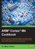 ARM Cortex M4 cookbook : over 50 hands-on recipes that will help you develop amazing real-time