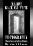 Creative Black-and-White Photography: Advanced Camera and Darkroom Techniques, Revised ...