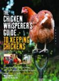 The chicken whisperer's guide to keeping chickens : everything you need to know-- and didn't know