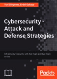 Cybersecurity – Attack and Defense Strategies: Infrastructure security with Red Team and Blue Team