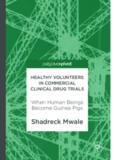 Healthy volunteers in commercial clinical drug trials : when human beings become guinea pigs