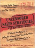 Uncensored Sales Strategies: A Radical New Approach to Selling Your Customers What They Really Want