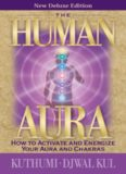 The Human Aura - New Deluxe Edition: How to Activate and Energize Your Aura and Chakras