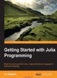 Getting Started with Julia Programming: Enter the exciting world of Julia, a high-performance
