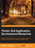 Tkinter GUI Application Development Blueprints: Master GUI programming in Tkinter as you design