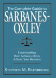 Complete Guide to Sarbanes-Oxley: Understanding How Sarbanes-Oxley Affects Your Business
