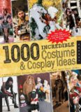 1,000 Incredible Costume and Cosplay Ideas: A Showcase of Creative Characters from Anime, Manga