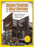 Boom Towns & Relic Hunters of Washington State : Exploring Washington's Historic Ghost Towns
