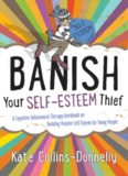 Banish Your Self-Esteem Thief: A Cognitive Behavioural Therapy Workbook on Building Positive Self