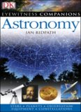 Astronomy: The Universe, Equipment, Stars and Planets, Monthly Guides (Eyewitness Companions Guides)