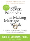 The Seven Principles for Making Marriage Work: A Practical Guide from the Country's Foremost