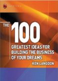 The 100 Greatest Ideas for Building the Business of Your Dreams (WH Smiths 100 Greatest)