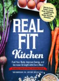 Real fit kitchen : ditch the protein powders, energy drinks, supplements, and more with 100 simple