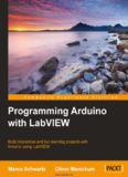 Programming Arduino with LabVIEW: Build interactive and fun learning projects with Arduino using