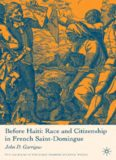 Before Haiti: Race and Citizenship in French Saint-Domingue (The Americas in the Early Modern