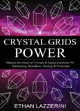 Crystal Grids Power: Harness The Power of Crystals and Sacred Geometry for Manifesting Abundance