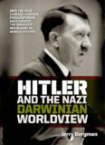 Hitler and the Nazi Darwinian Worldview: How the Nazi Eugenic Crusade for a Superior Race Caused