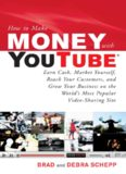 How to Make Money with YouTube: Earn Cash, Market Yourself, Reach Your Customers, and Grow Your