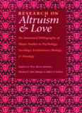 Research on Altruism and Love: An Annotated Bibliography of Major Studies in Psychology, Sociology