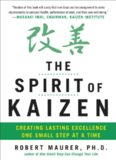 The Spirit of Kaizen: Creating Lasting Excellence One Small Step at a Time: Creating Lasting