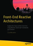 Front-End Reactive Architectures: Explore the Future of the Front-End using Reactive JavaScript