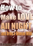 How to Make Love All Night: And Drive a Woman Wild! (And Drive a Woman Wild: Male Multiple Orgasm
