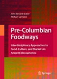 Pre-Columbian Foodways: Interdisciplinary Approaches to Food, Culture, and Markets in Ancient