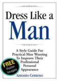 Dress Like a Man: A Style Guide for Practical Men Wanting to Improve Their Professional Personal
