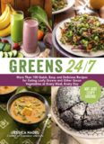 Greens 24/7: More Than 100 Quick, Easy, and Delicious Recipes for Eating Leafy Greens and Other