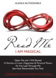 Read Me - I Am Magical: Open Me and I Will Reveal 12 Secrets to Love, Happiness & Personal Power