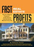 Fast Real Estate Profits in Any Market: The Art of Flipping Properties--Insider Secrets from