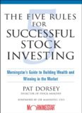 The Five Rules for Successful Stock Investing: Morningstar's Guide to Building Wealth and Winning