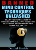 Banned Mind Control Techniques Unleashed: Learn The Dark Secrets Of Hypnosis, Manipulation