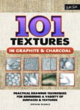 101 Textures in Graphite & Charcoal: Practical Drawing Techniques for Rendering a Variety