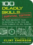 100 Deadly Skills: Survival Edition: The SEAL Operative's Guide to Surviving in the Wild and Being