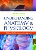 Understanding Anatomy and Physiology; A Visual, Auditory, Interactive Approach