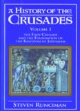 A History of the Crusades: Volume 1, The First Crusade and the Foundation of the Kingdom