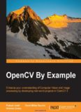OpenCV By Example: Enhance Your Understanding of Computer Vision and Image Processing by Developing