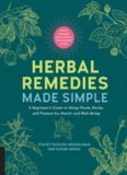 Herbal Remedies Made Simple: A Beginner's Guide to Using Plants, Herbs, and Flowers for Health