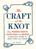 The Craft of the Knot: From Fishing Knots to Bowlines and Bends, a Practical Guide to Knot Tying