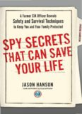 Spy Secrets That Can Save Your Life: A Former CIA Officer Reveals Safety and Survival Techniques