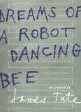Dreams of a Robot Dancing Bee: 44 Stories