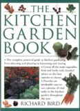 The Kitchen Garden Book: The Complete Practical Guide to Kitchen Gardening, from Planning